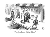 """I am from Doctors Without Offices."" - New Yorker Cartoon Premium Giclee Print by Frank Cotham"