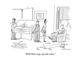 """Well I have to go, my ride is here."" - New Yorker Cartoon Premium Giclee Print by Mick Stevens"