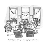 """I wish they would just go back to tapping our phone lines."" - New Yorker Cartoon Premium Giclee Print by Benjamin Schwartz"