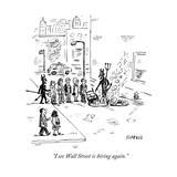 """I see Wall Street is hiring again."" - New Yorker Cartoon Premium Giclee Print by David Sipress"