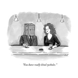 """You have really kind eyeholes."" - New Yorker Cartoon Premium Giclee Print by Carolita Johnson"