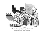 """Maybe it's always the person you least suspect because you're not a good ..."" - New Yorker Cartoon Premium Giclee Print by Benjamin Schwartz"