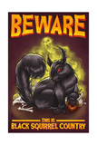 Beware this is Black Squirrel Country Prints by  Lantern Press