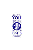 I Love You to the Moon and Back Poster by  Lantern Press