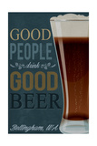 Bellingham, Washington - Good People Drink Good Beer Art by  Lantern Press