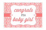 Congrats - it's a Baby Girl Prints by  Lantern Press