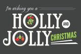 Lantern Press - I'm Wishing You a Holly and Jolly Christmas - Art Print