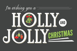I'm Wishing You a Holly and Jolly Christmas Art by  Lantern Press