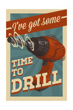 I've Got Some Time to Drill Posters by  Lantern Press