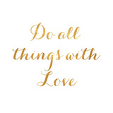 Do All Things with Love (gold foil) Posters