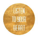 Listen to your Heart Circle (gold foil) Print
