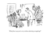 """What flower says you're sorry without admitting wrongdoing?"" - New Yorker Cartoon Premium Giclee Print by Mike Twohy"