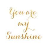 You Are My Sunshine (gold foil) Posters