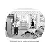 """""""We're running late. Just pick a facial expression already."""" - New Yorker Cartoon Premium Giclee Print by Tom Toro"""