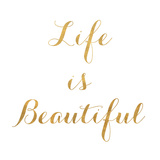 Life is Beautiful (gold foil) Posters