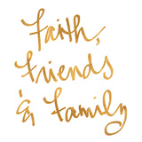 Faith Friends Family (gold foil) Poster