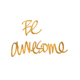 Be Awesome (gold foil) Prints