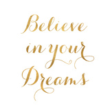 Believe in Your Dreams (gold foil) Prints
