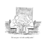 """It's not you—it's this wobbly table."" - New Yorker Cartoon Premium Giclee Print by Julian Rowe"