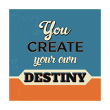 You Create Your Own Destiny Print by Lorand Okos