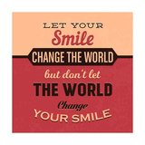 Let Your Smile Change the World Posters by Lorand Okos