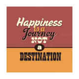 Happiness Is a Journey Not a Destination Prints by Lorand Okos
