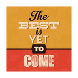 The Best Is Yet to Come Premium Giclee Print by Lorand Okos