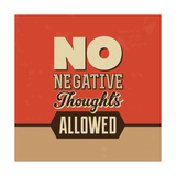 No Negative Thoughts Allowed Posters by Lorand Okos
