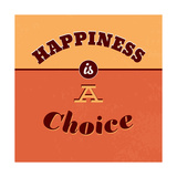 Happiness Is a Choice Prints by Lorand Okos