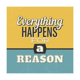 Everything Happens for a Reason Poster by Lorand Okos