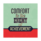 Comfort Is the Enemy of Achievement Posters by Lorand Okos