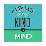 Always Keep Kind in Mind 1 Posters by Lorand Okos