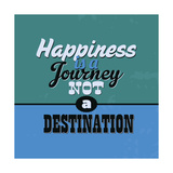 Happiness Is a Journey Not a Destination 1 Prints by Lorand Okos