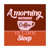 A Morning Without Coffee Is Like Sleep 1 Posters by Lorand Okos
