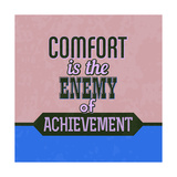 Comfort Is the Enemy of Achievement 1 Prints by Lorand Okos
