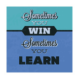 Sometimes You Win Sometimes You Learn 1 Plakat autor Lorand Okos