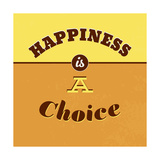Happiness Is a Choice 1 Prints by Lorand Okos