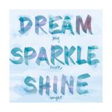 Dream, Sparkle, Shine Premium Giclee Print by  SD Graphics Studio
