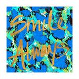 Smile Always Prints by  SD Graphics Studio