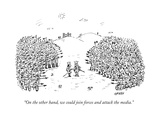 """On the other hand, we could join forces and attack the media."" - New Yorker Cartoon Premium Giclee Print by David Sipress"