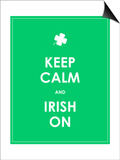 Keep Calm and Irish On Art by  place4design