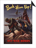 Back Him Up!--Buy War Bonds Prints