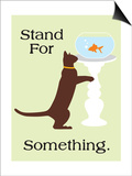 Stand for Something Print by  Cat is Good