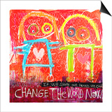 Change the World Now Prints by Poul Pava