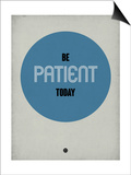 Be Patient Today 1 Plakaty autor NaxArt