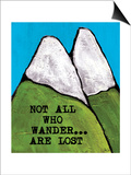 Not All Who Wander are Lost Posters by Shanni Welsh