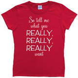 Womans: What You Really Want Christmas Tee Shirts