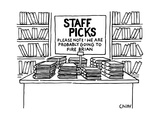 "At a bookstore, a Staff Picks display warns ""We are probably going to fire... - New Yorker Cartoon Premium Giclee Print by Tom Chitty"