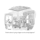 """I think whatever's going to happen next has already happened."" - New Yorker Cartoon Premium Giclee Print by Jack Ziegler"