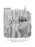 """You see where Sixth Avenue meets Broadway? That's where you want to be."" - New Yorker Cartoon Premium Giclee Print by Joe Dator"